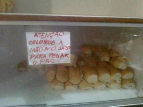 Coloque a mão no saco antes de pegar o pão!